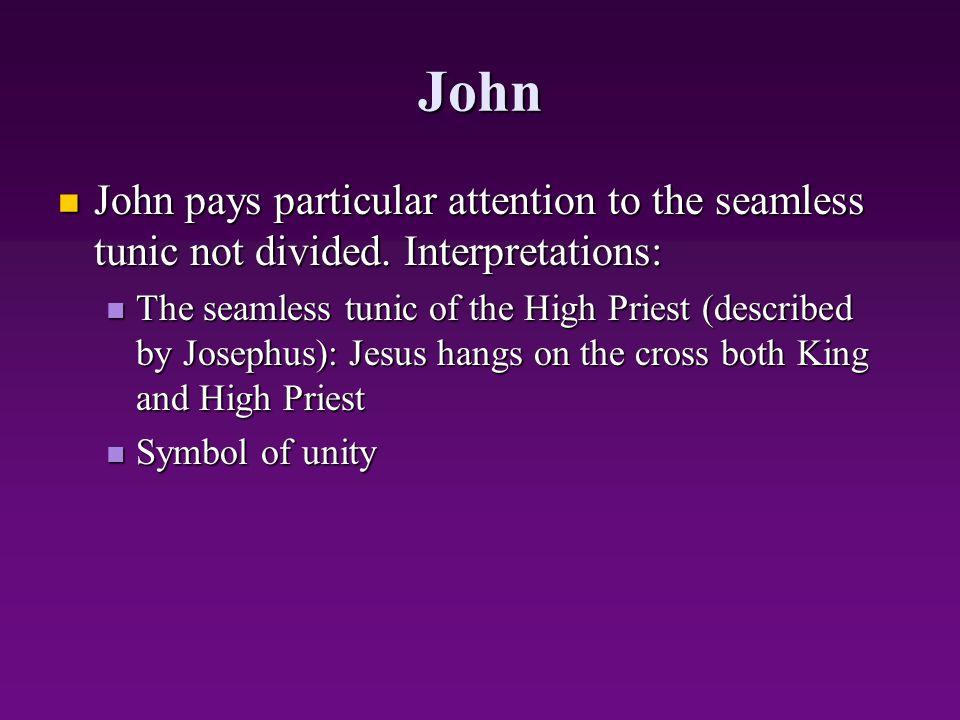 John John pays particular attention to the seamless tunic not divided. Interpretations: John pays particular attention to the seamless tunic not divid