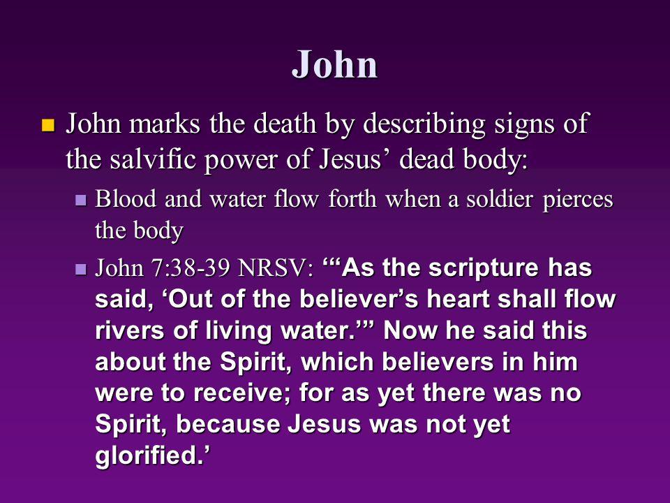 John John marks the death by describing signs of the salvific power of Jesus' dead body: John marks the death by describing signs of the salvific powe