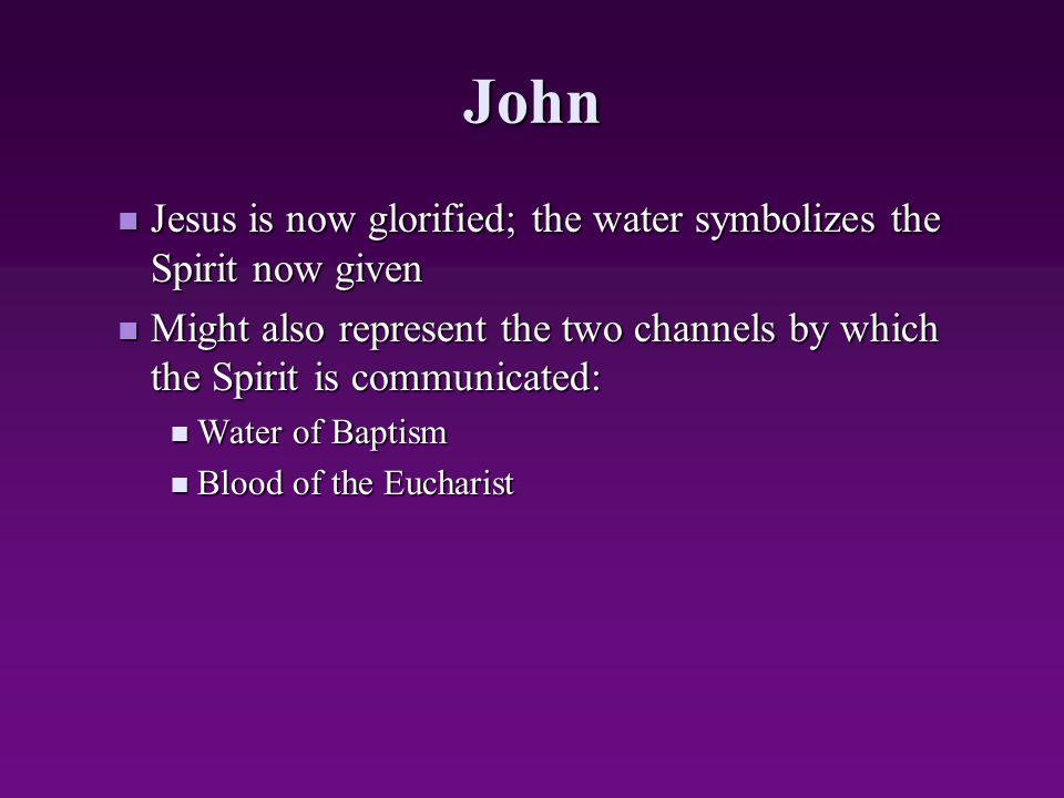 John Jesus is now glorified; the water symbolizes the Spirit now given Jesus is now glorified; the water symbolizes the Spirit now given Might also re