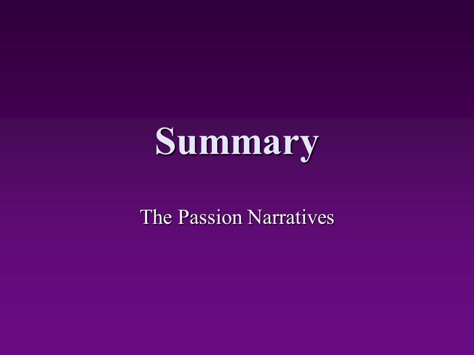 Summary The Passion Narratives