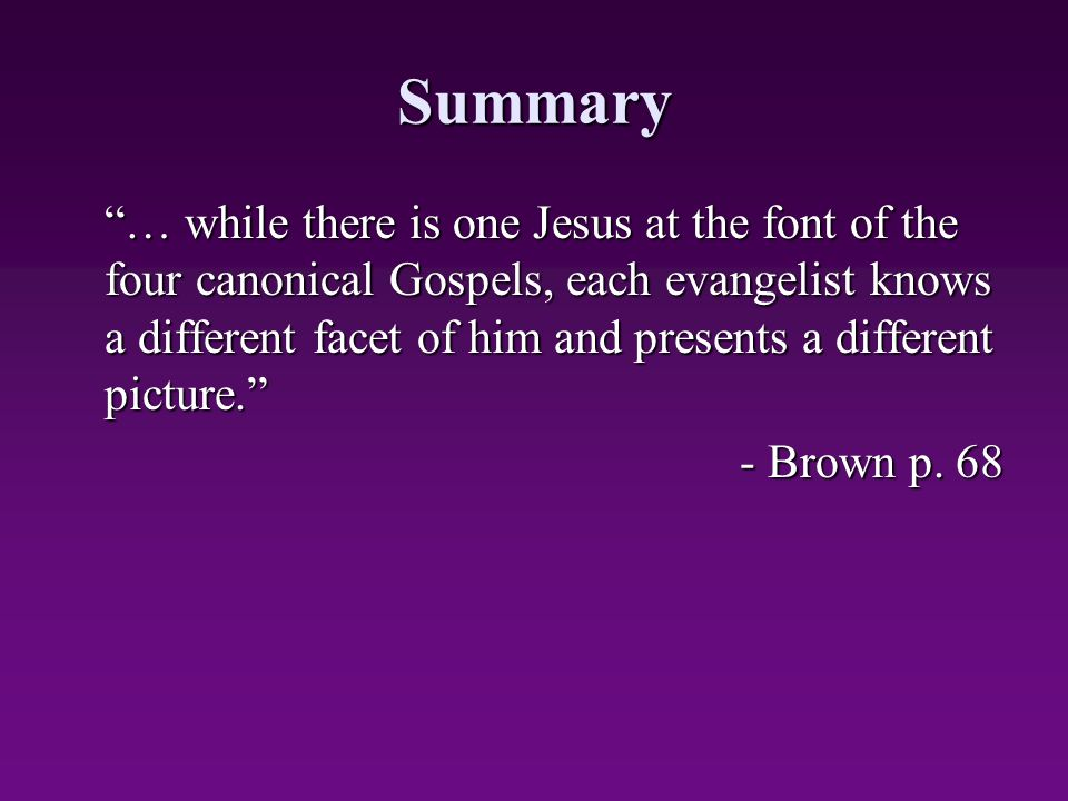 """Summary """"… while there is one Jesus at the font of the four canonical Gospels, each evangelist knows a different facet of him and presents a different"""