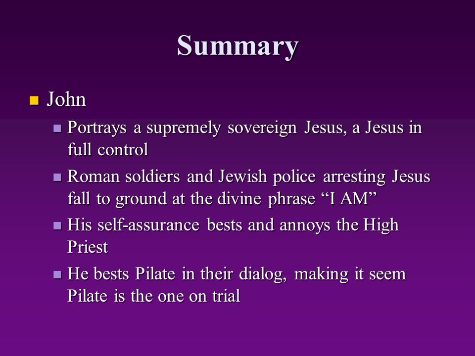Summary John John Portrays a supremely sovereign Jesus, a Jesus in full control Portrays a supremely sovereign Jesus, a Jesus in full control Roman so