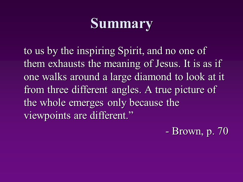 Summary to us by the inspiring Spirit, and no one of them exhausts the meaning of Jesus. It is as if one walks around a large diamond to look at it fr