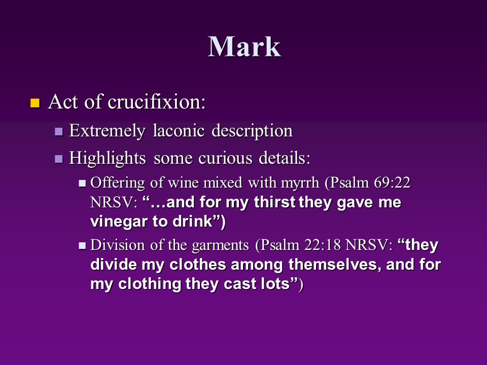 Mark Act of crucifixion: Act of crucifixion: Extremely laconic description Extremely laconic description Highlights some curious details: Highlights s