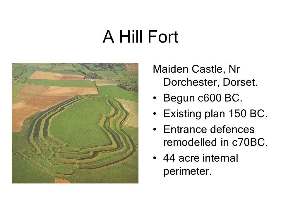 A Hill Fort Maiden Castle, Nr Dorchester, Dorset. Begun c600 BC. Existing plan 150 BC. Entrance defences remodelled in c70BC. 44 acre internal perimet