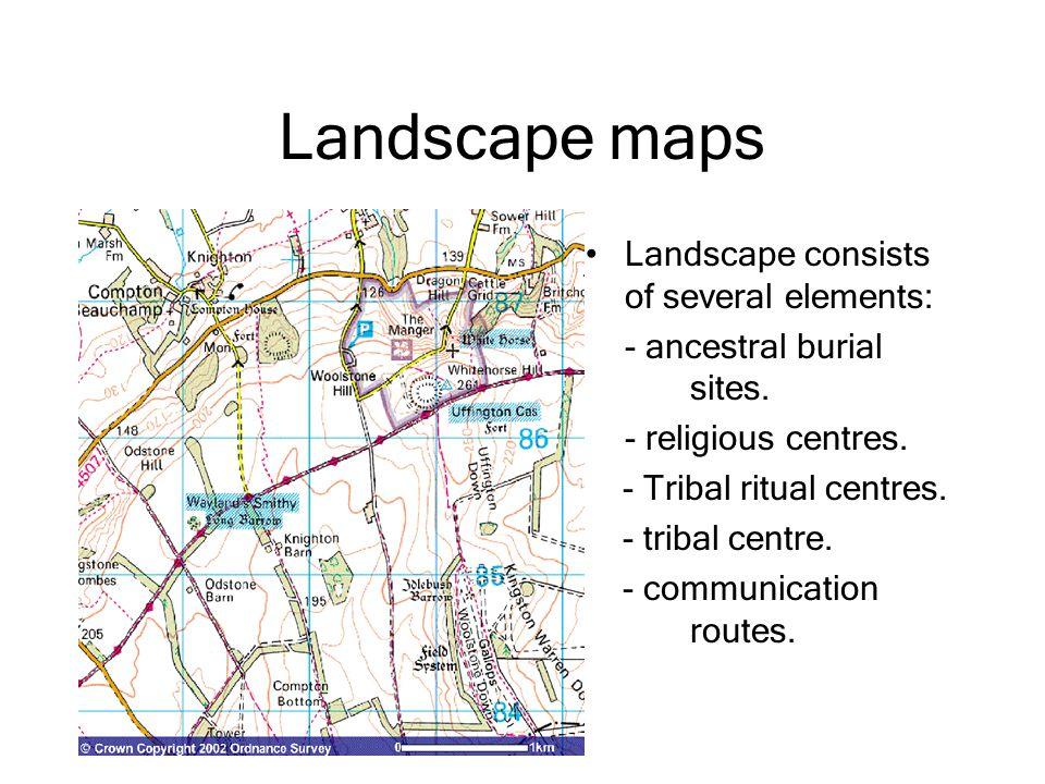 Landscape maps Landscape consists of several elements: - ancestral burial sites. - religious centres. - Tribal ritual centres. - tribal centre. - comm