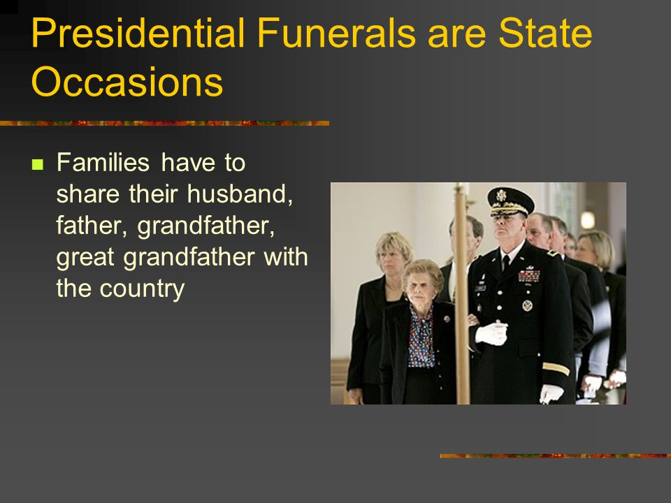 Presidential Funerals are State Occasions Families have to share their husband, father, grandfather, great grandfather with the country