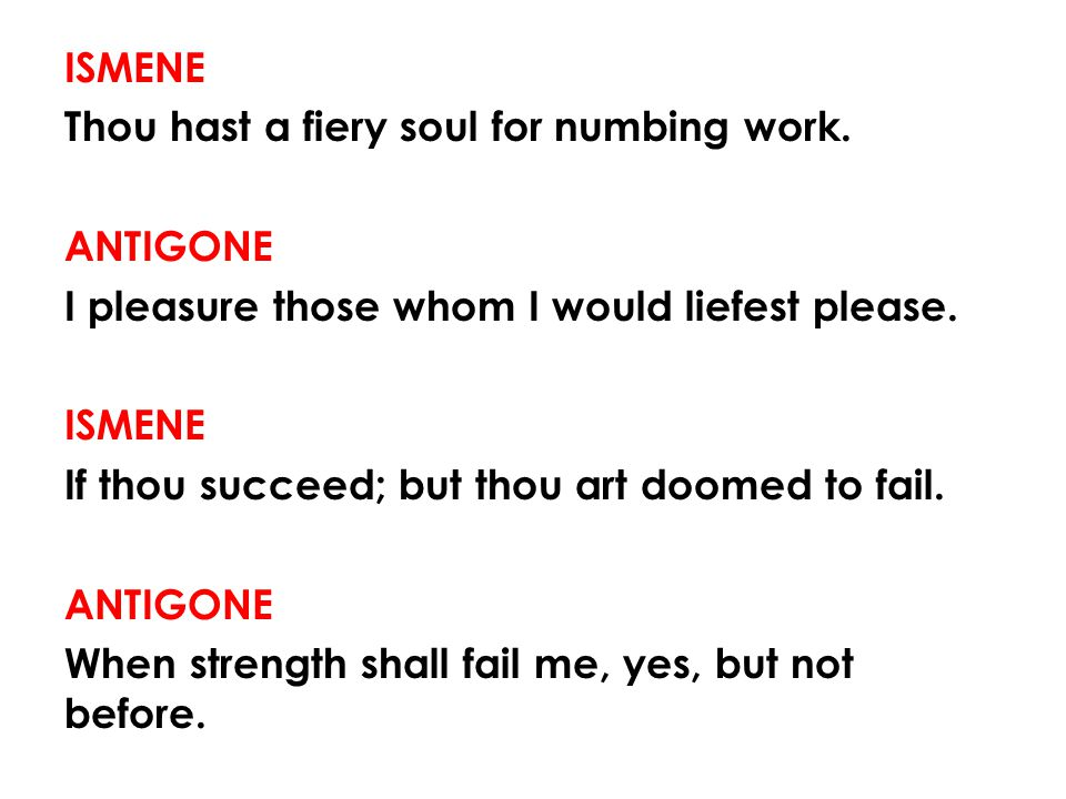 ISMENE Thou hast a fiery soul for numbing work.