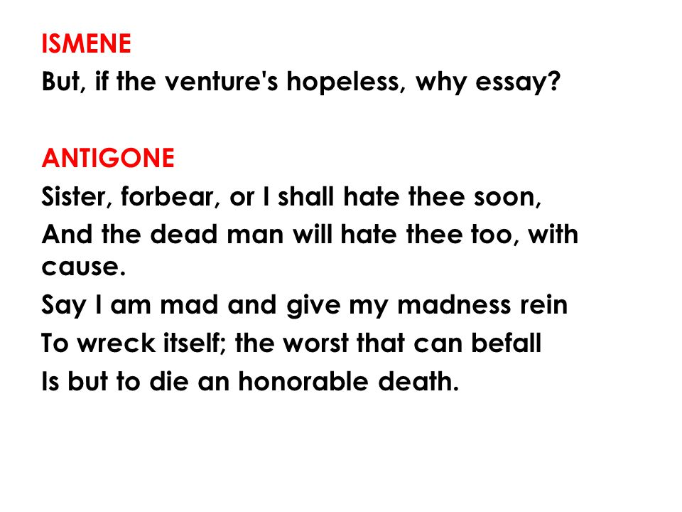 ISMENE But, if the venture s hopeless, why essay.
