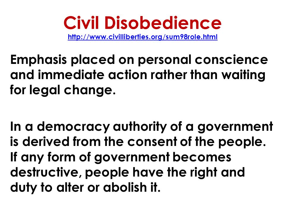 Civil Disobedience http://www.civilliberties.org/sum98role.html http://www.civilliberties.org/sum98role.html Emphasis placed on personal conscience an