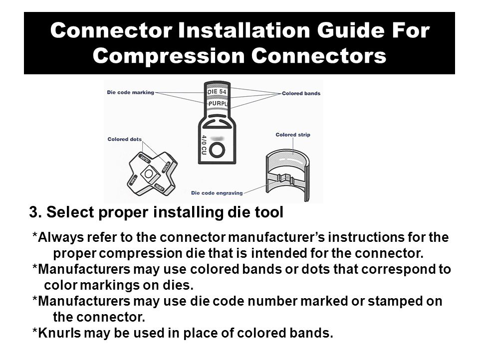 3. Select proper installing die tool *Always refer to the connector manufacturer's instructions for the proper compression die that is intended for th