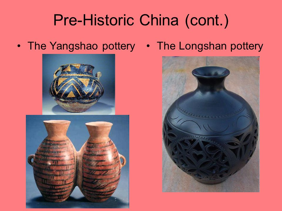 Pre-Historic China (cont.) The Yangshao potteryThe Longshan pottery