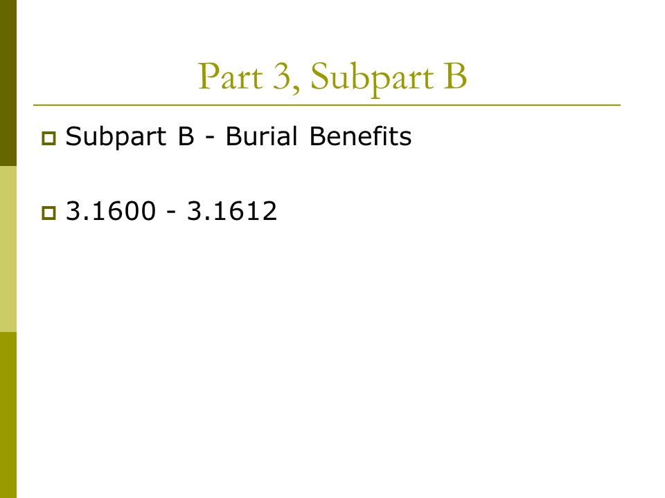 Part 3, Subpart B  Subpart B - Burial Benefits  3.1600 - 3.1612