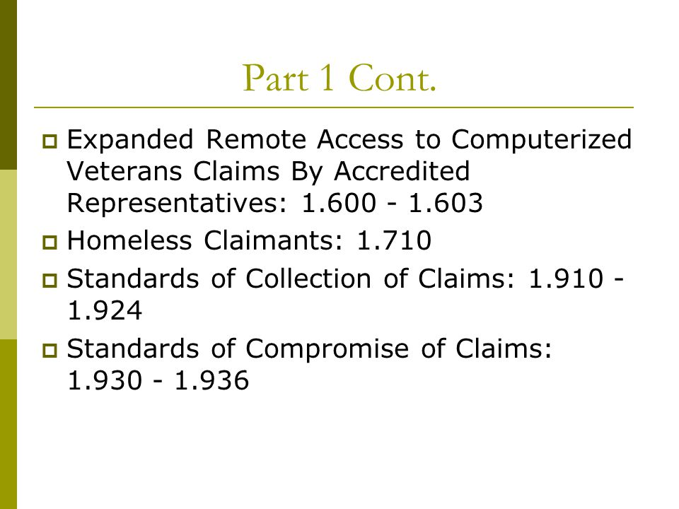 Part 1 Cont.  Expanded Remote Access to Computerized Veterans Claims By Accredited Representatives: 1.600 - 1.603  Homeless Claimants: 1.710  Stand