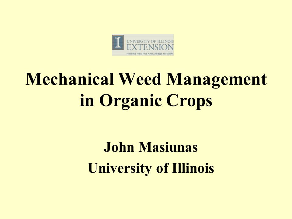 Mechanical Weed Management in Organic Crops John Masiunas University of Illinois