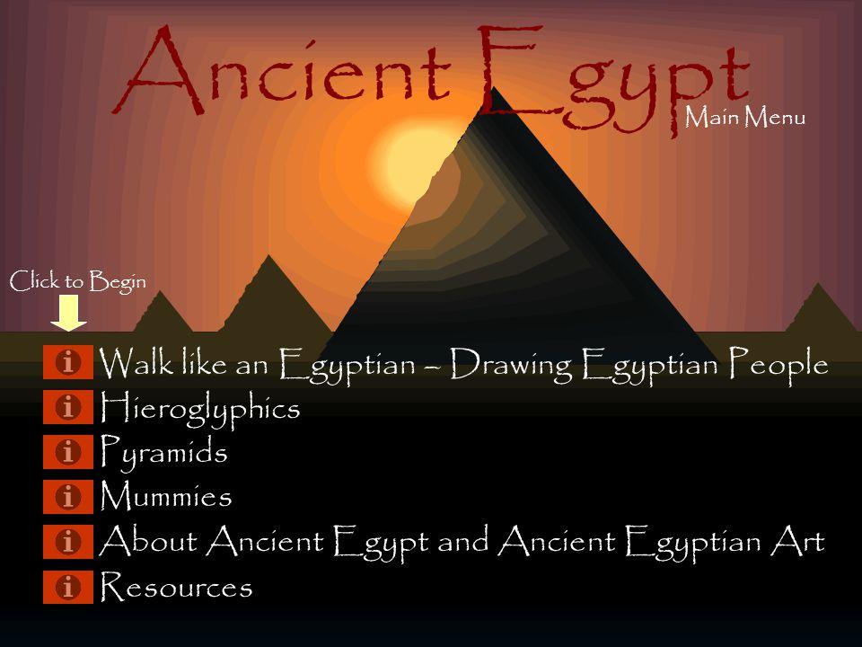 Ancient Egypt Walk like an Egyptian – Drawing Egyptian People Hieroglyphics Pyramids Mummies About Ancient Egypt and Ancient Egyptian Art Resources Main Menu Click to Begin
