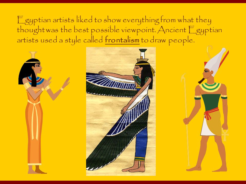 Egyptian artists liked to show everything from what they thought was the best possible viewpoint.