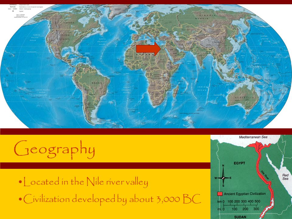 Geography Located in the Nile river valley Civilization developed by about 3,000 BC