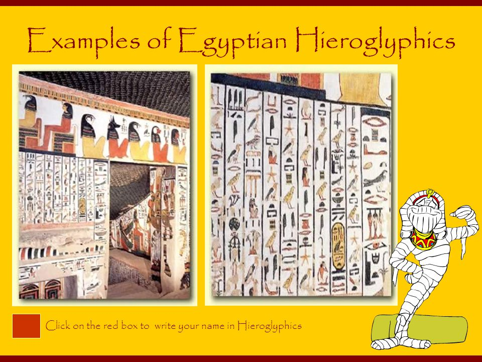Click on the red box to write your name in Hieroglyphics Examples of Egyptian Hieroglyphics