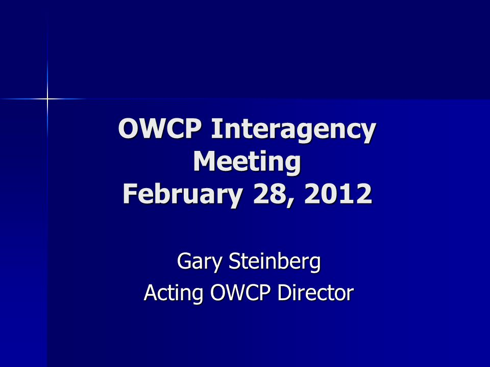 OWCP Interagency Meeting February 28, 2012 Gary Steinberg Acting OWCP Director