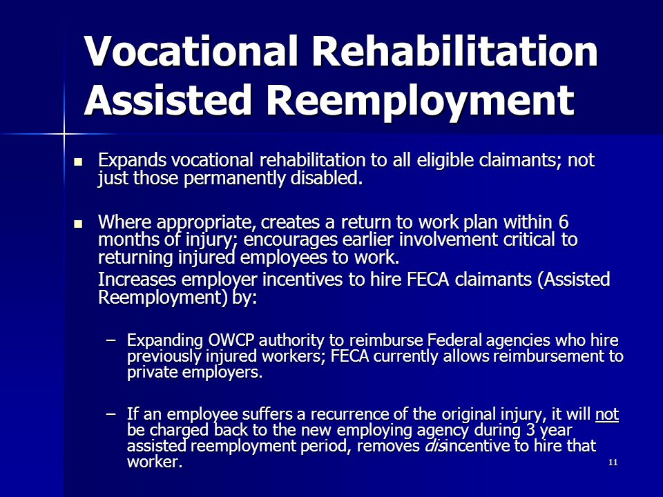 11 Vocational Rehabilitation Assisted Reemployment Expands vocational rehabilitation to all eligible claimants; not just those permanently disabled. E