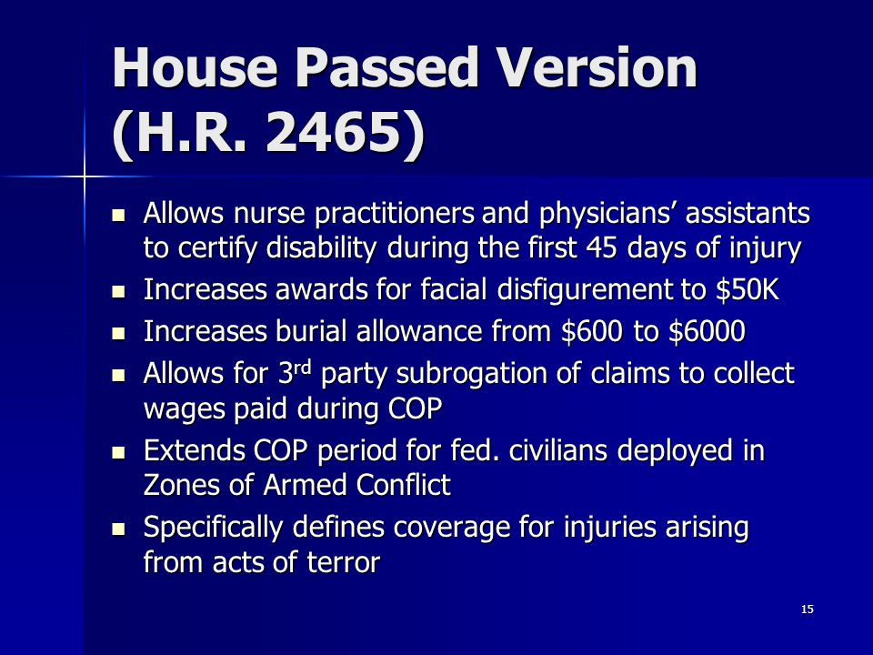 House Passed Version (H.R. 2465) Allows nurse practitioners and physicians' assistants to certify disability during the first 45 days of injury Allows