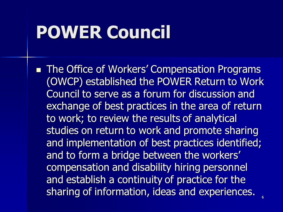 POWER Council The Office of Workers' Compensation Programs (OWCP) established the POWER Return to Work Council to serve as a forum for discussion and