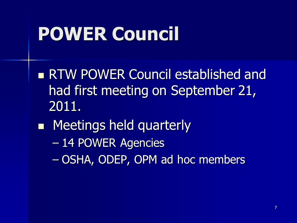 POWER Council Council is chaired by Gary Steinberg Council is chaired by Gary Steinberg Includes Workers' Compensation Program Managers and senior level executives from each of the 14 RTW agencies Includes Workers' Compensation Program Managers and senior level executives from each of the 14 RTW agencies 8