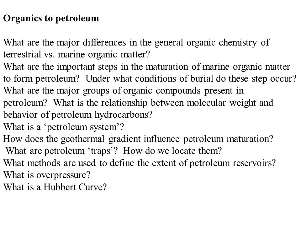 Organics to petroleum What are the major differences in the general organic chemistry of terrestrial vs.