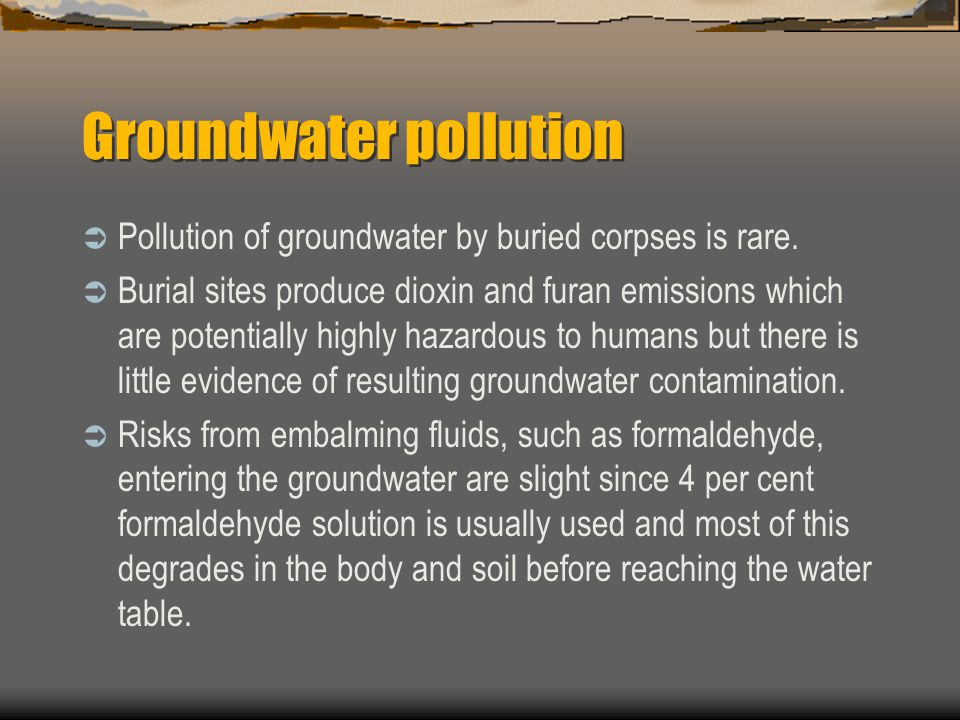 Groundwater pollution  Pollution of groundwater by buried corpses is rare.