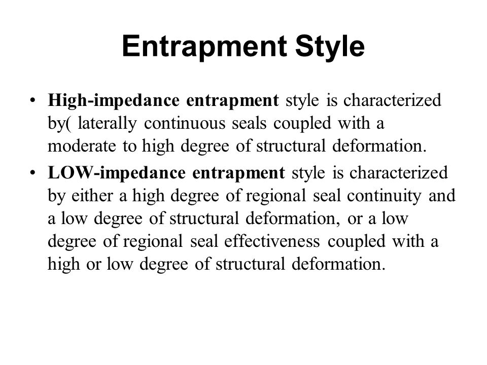 Entrapment Style High-impedance entrapment style is characterized by( laterally continuous seals coupled with a moderate to high degree of structural
