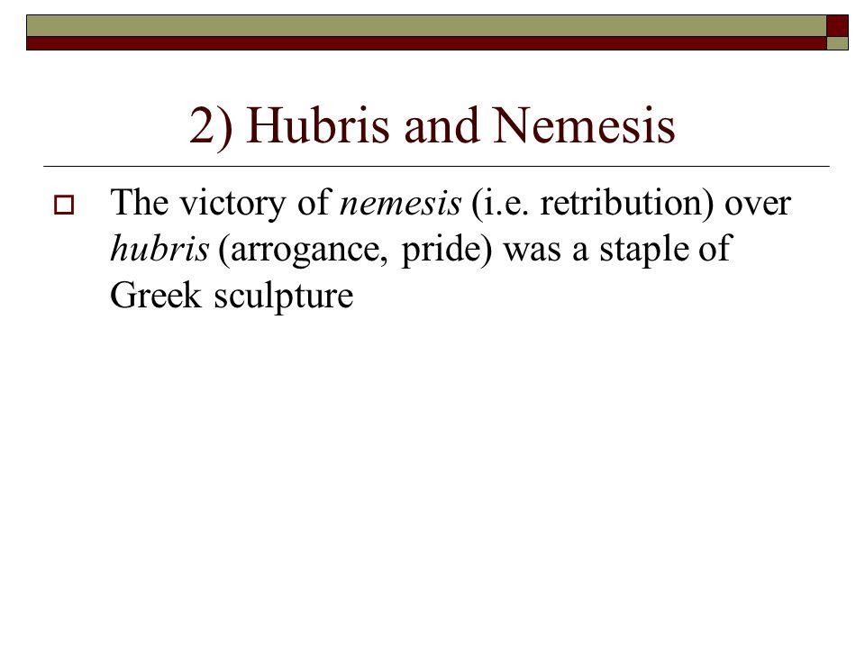 2) Hubris and Nemesis  The victory of nemesis (i.e.