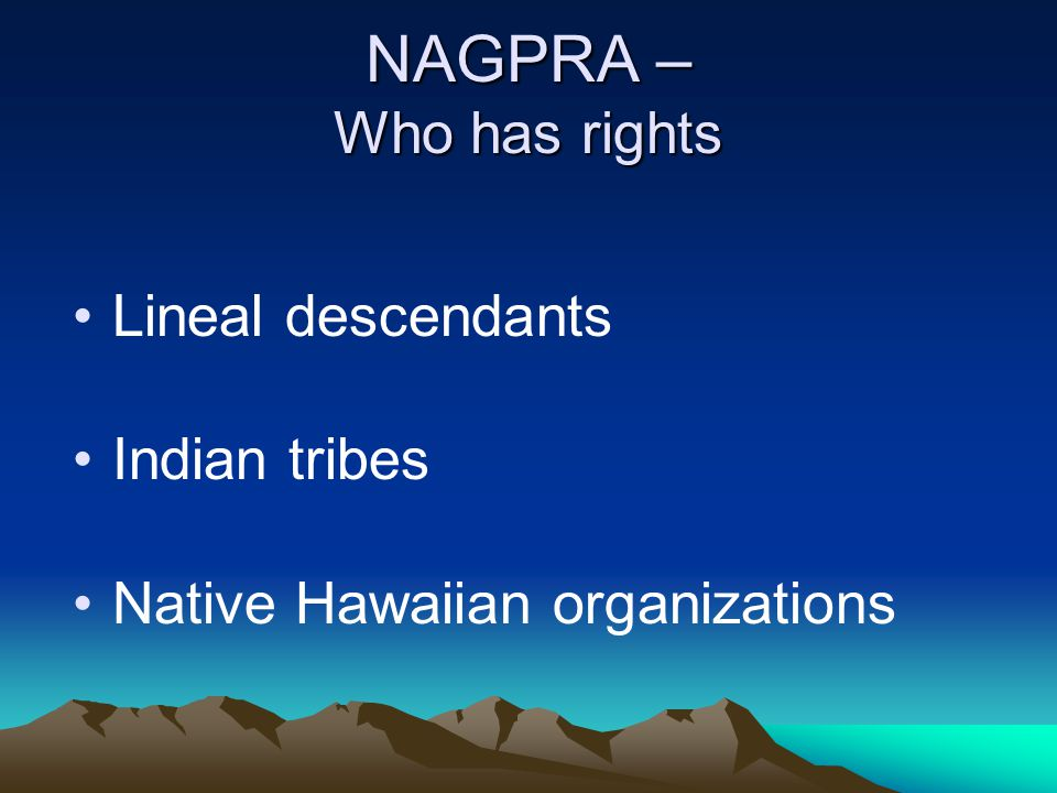 NAGPRA – Review Committee 7 member committee, 3 Native American (at least 2 traditional Native American religious leaders), 3 from museum and scientific community, 1 chosen by list compiled by the other 6.