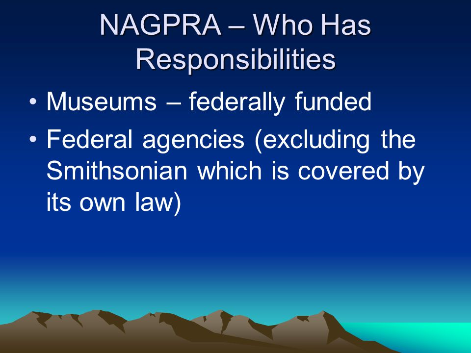 NAGPRA - Responsibilities Item by item inventory of human remains and associated funerary objects Summaries of unassociated funerary objects, sacred objects and cultural patrimony
