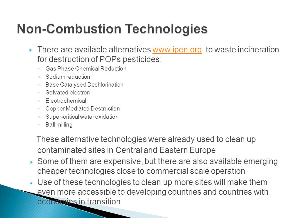  There are available alternatives www.ipen.org to waste incineration for destruction of POPs pesticides:www.ipen.org ◦ Gas Phase Chemical Reduction ◦