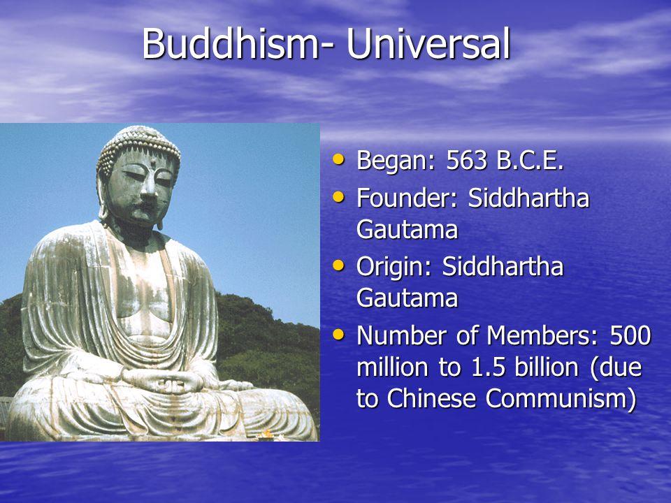 Buddhism- Universal Began: 563 B.C.E. Began: 563 B.C.E.