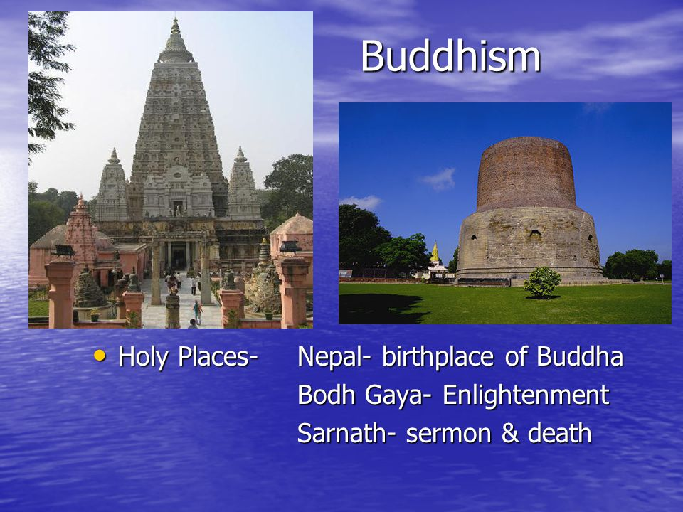 Buddhism Buddhism Holy Places- Nepal- birthplace of Buddha Holy Places- Nepal- birthplace of Buddha Bodh Gaya- Enlightenment Sarnath- sermon & death