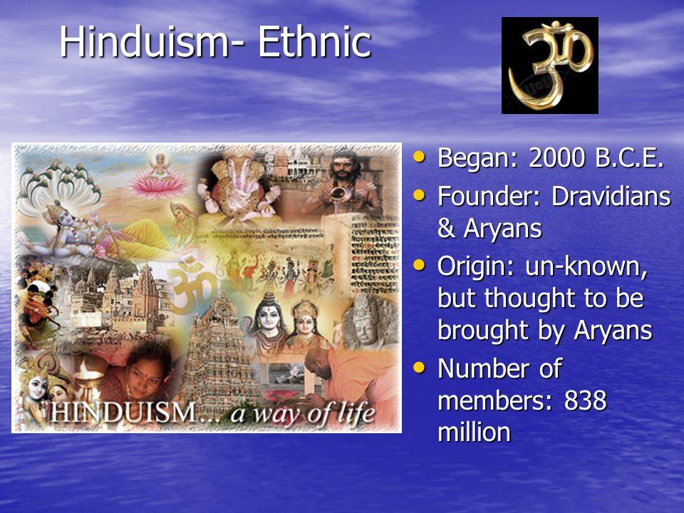 Hinduism- Ethnic Began: 2000 B.C.E. Began: 2000 B.C.E.