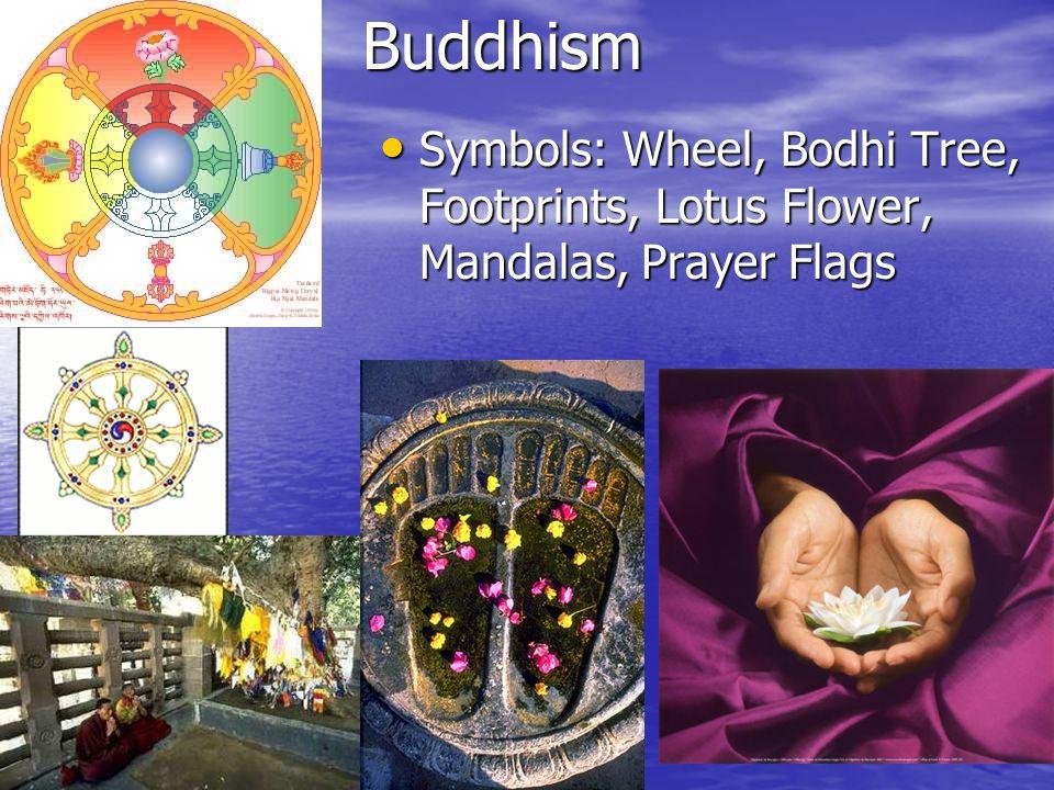 Buddhism Symbols: Wheel, Bodhi Tree, Footprints, Lotus Flower, Mandalas, Prayer Flags Symbols: Wheel, Bodhi Tree, Footprints, Lotus Flower, Mandalas, Prayer Flags