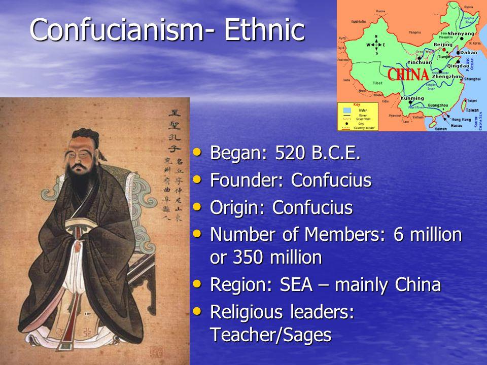 Confucianism- Ethnic Began: 520 B.C.E. Began: 520 B.C.E.