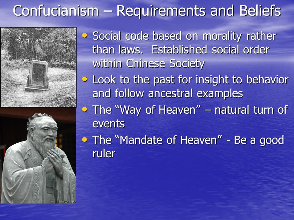 Confucianism – Requirements and Beliefs Social code based on morality rather than laws.