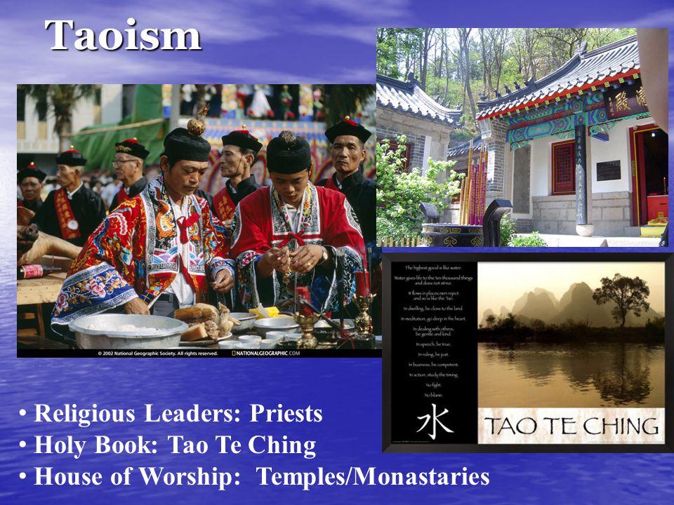 Taoism Religious Leaders: Priests Holy Book: Tao Te Ching House of Worship: Temples/Monastaries