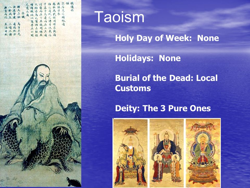 Taoism Holy Day of Week: None Holidays: None Burial of the Dead: Local Customs Deity: The 3 Pure Ones