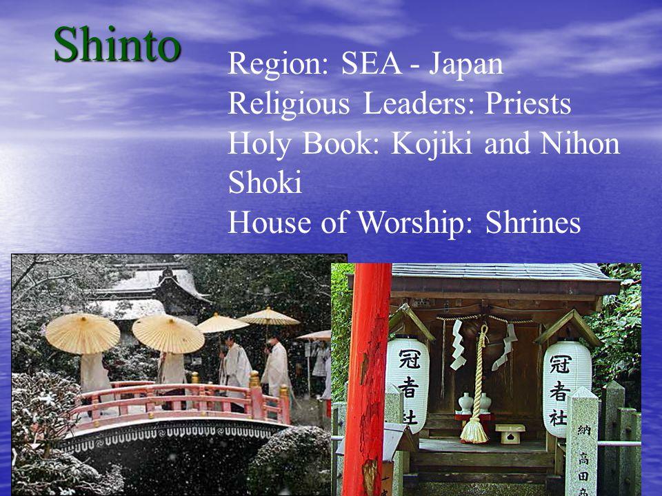 Shinto Region: SEA - Japan Religious Leaders: Priests Holy Book: Kojiki and Nihon Shoki House of Worship: Shrines