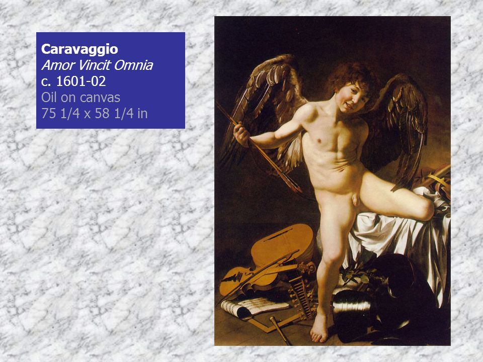 Caravaggio Amor Vincit Omnia c. 1601-02 Oil on canvas 75 1/4 x 58 1/4 in