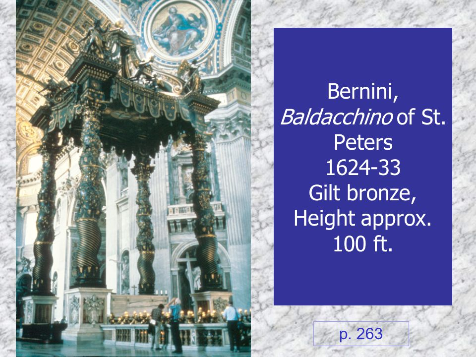 Bernini, Baldacchino of St. Peters 1624-33 Gilt bronze, Height approx. 100 ft. p. 263