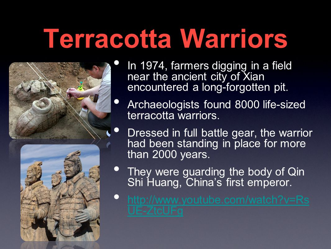 Terracotta Warriors In 1974, farmers digging in a field near the ancient city of Xian encountered a long-forgotten pit.