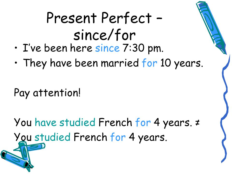 Present Perfect + Adverbs Yet = já (expectation, used in the end of the sentences) Ex.: Have you done your homework yet.