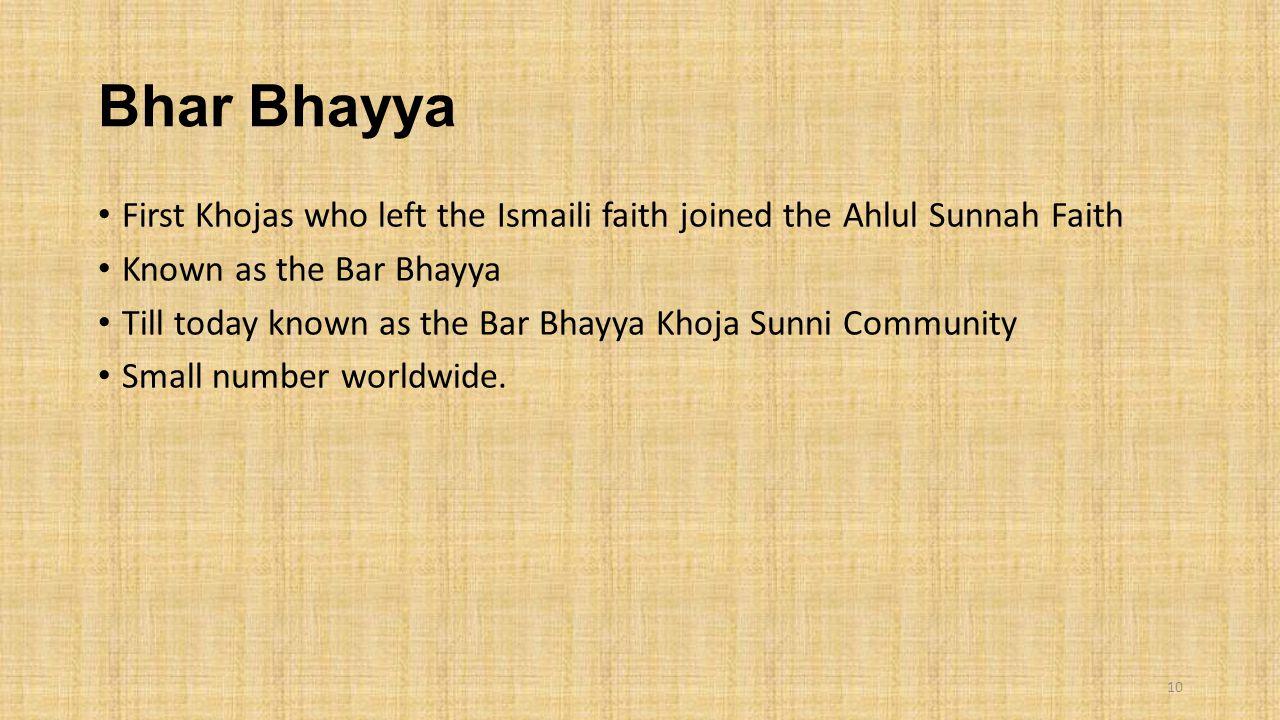 Bhar Bhayya First Khojas who left the Ismaili faith joined the Ahlul Sunnah Faith Known as the Bar Bhayya Till today known as the Bar Bhayya Khoja Sun