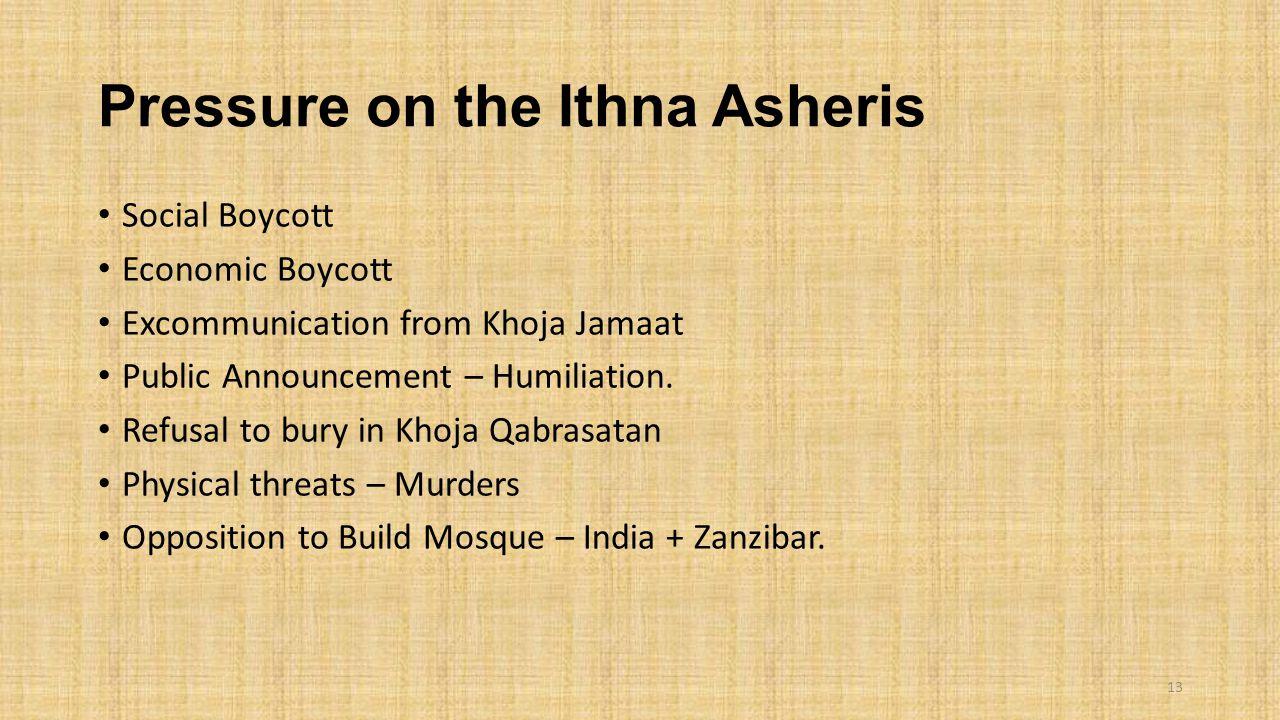 Pressure on the Ithna Asheris Social Boycott Economic Boycott Excommunication from Khoja Jamaat Public Announcement – Humiliation. Refusal to bury in